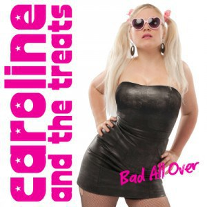 Caroline & The Treats – Bad All Over