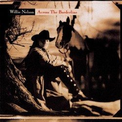 Frem Fra Glemselen: Willie Nelson – Across The Borderline