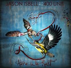 Jason Isbell & 400 Unit – Here We Rest