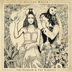 Gillan Welch – The Harrow and The Harvest.