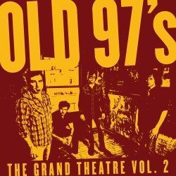 Old 97′s – The Grand Theater Vol.2