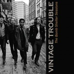 Vintage Trouble – The Bomb Shelter Sessions