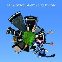 Back Porch Mary – Life Is Now