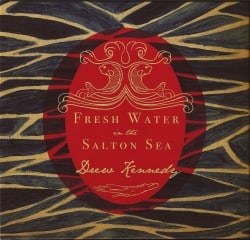 Drew Kennedy – Fresh Water In The Salton Sea