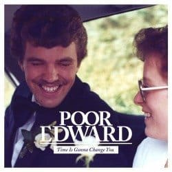 Poor Edward – Time Is Gonna Change You