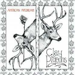 The Clay Pigeons – American Pipedream