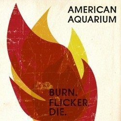 BurnFlickerDie-American-Aquarium