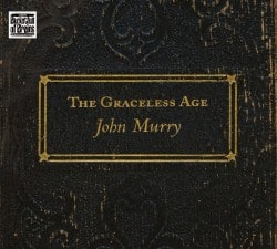 John Murry – The Graceless Age