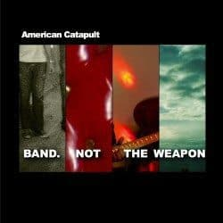 American Catapult – Band Not The Weapon