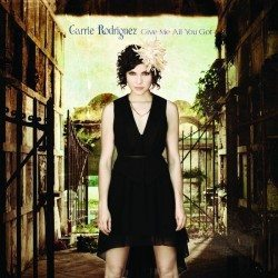 Carrie Rodriguez – Give Me All You Got