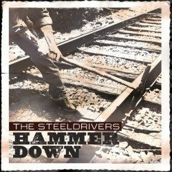 The SteelDrivers – Hammer Down