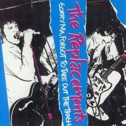 The Replacements – Sorry Ma, Forgot To Take Out The Trash (1981)