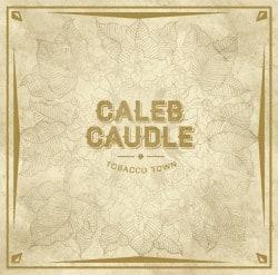 Caleb Caudle – Tobacco Town (2012)