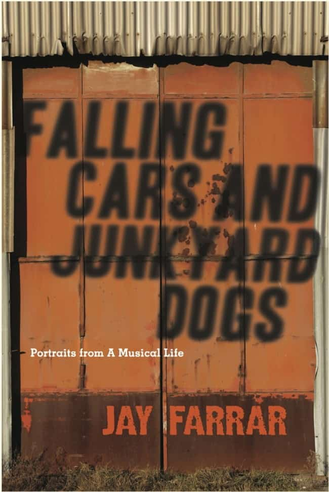 "Jay Farrar ""Falling Cars and Junkyard Dogs: Portraits from a musical life""."