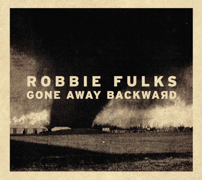 Robbie Fulks – Gone Away Backward