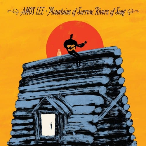 Amos Lee – Mountains Of Sorrow, Rivers Of Song