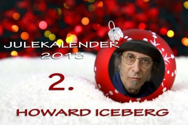 Adventskalender 2013: 2. desember: Howard Iceberg