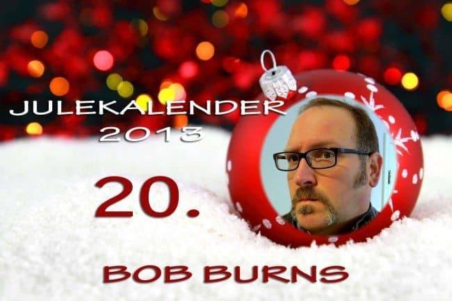 Adventskalender 2013: 20. desember: Bob Burns