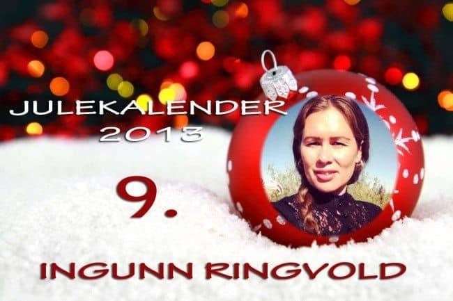 Adventskalender 2013: 9. desember: Ingunn Ringvold