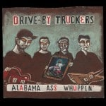 Drive By Truckers Alabama Ass Whuppin