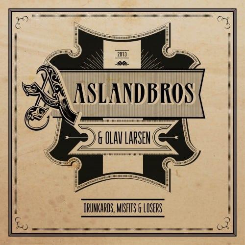 Aaslandbros & Olav Larsen – Drunkards, Misfits & Losers