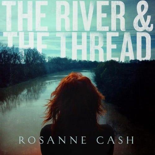 Rosanne Cash – The River & The Thread