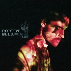Robert Ellis – The Lights From The Chemical Plant