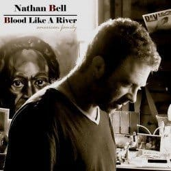 Nathan Bell – Blood Like a River (American Family)