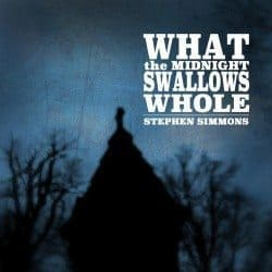 Stephen Simmons – What The Midnight Swallows Whole
