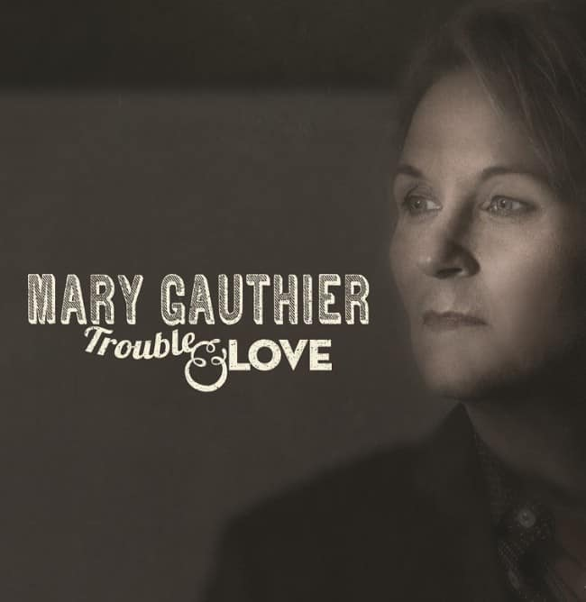 Mary Gauthier Trouble and Love