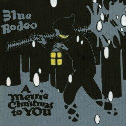 Blue Rodeo – A Merrie Christmas To You