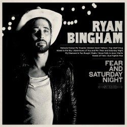 Ryan Bingham Fear and saturday night