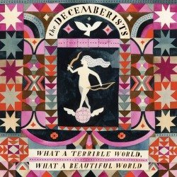 The_Decemberists_-_What_a_Beautiful_World,_What_a_Terrible_World_artwork