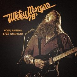 Whitey Morgan & the 78′s – Born, Raised & Live from Flint