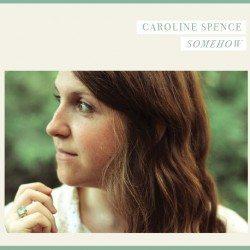 Caroline Spence – Somehow