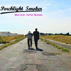 Porchlight Smoker – Water into Sand