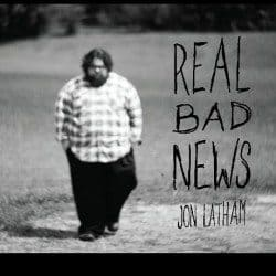 Jon Latham Real Bad News