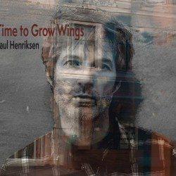 Paul Henriksen - Time To Grow Wings