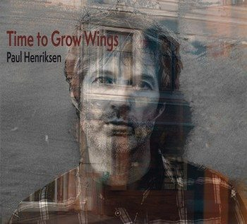 Paul Henriksen - Time To Grow Wings