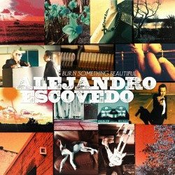alejandro-escovedo-burn-something-beautiful