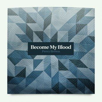 Perry Brown - Become My Blood