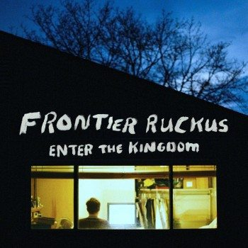 Frontier Ruckus Enter The Kingdom