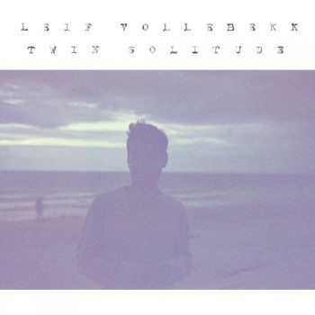Leif Vollebekk Twin Solitudes